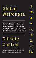 Global Weirdness: Severe Storms, Deadly Heat Waves, Relentless Drought, Rising Seas and the Weather of the Future Cover