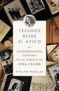 Tesoros Desde el Atico: La Extraordinaria Historia de la Familia de Ana Frank = Treasures from the Attic
