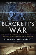 Blacketts War The Men Who Defeated the Nazi U Boats & Brought Science to the Art of Warfare Warfare