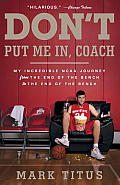 Dont Put Me In Coach My Incredible NCAA Journey from the End of the Bench to the End of the Bench