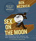 Sex on the Moon: The Amazing Story Behind the Most Audacious Heist in History Cover