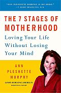 The 7 Stages of Motherhood: Loving Your Life without Losing Your Mind Cover