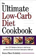 The Ultimate Low-Carb Diet Cookbook: Over 200 Fabulous Recipes to Add Variety and Great Taste to Your Low- Carbohydrate Lifestyle