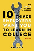 10 Things Employers Want You to Learn in College, Revised: The Skills You Need to Succeed Cover