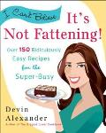 I Can't Believe It's Not Fattening!: Over 150 Ridiculously Easy Recipes for the Super Busy Cover