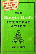 The Single Dad's Survival Guide: How to Succeed as a One-Man Parenting Team Cover