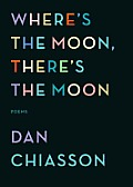 Where's the Moon, There's the Moon: Poems Cover