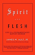 Spirit and Flesh: Life in a Fundamentalist Baptist Church Cover