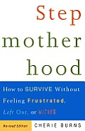 Stepmotherhood: How to Survive without Feeling Frustrated, Left out, or Wicked, Revised Edition Cover