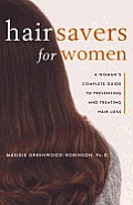 Hair Savers for Women: A Complete Guide to Preventing and Treating Hair Loss