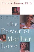 The Power of Mother Love: Strengthening the Bond between You and Your Child Cover