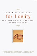 For Fidelity: How Intimacy and Commitment Enrich Our Lives Cover