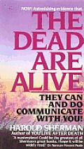 The Dead Are Alive: They Can and Do Communicate with You Cover
