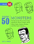 Draw 50 Monsters: The step-by-step Way to Draw Creeps, Superheroes, Demons, Dragons, Nerds, Ghouls, Giants, Vampires, Zombies, and Other Scary Creatures Cover