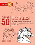 Draw 50 Horses: The step-by-step Way to Draw Broncos, Arabians, Thoroughbreds, Dancers, Prancers, and Many More.. Cover