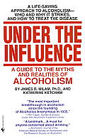 Under the Influence: A Guide to the Myths and Realities of Alcoholism Cover
