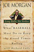 Long Balls, No Strikes: What Baseball Must Do to Keep the Good times Rolling Cover