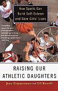 Raising Our Athletic Daughters: How Sports Can Build Self-Esteem and save Girls' Lives Cover