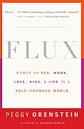 Flux: Women on Sex, Work, Love, Kids, and Life in a Half-Changed World Cover