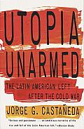 Utopia Unarmed: The Latin American Left after the Cold War Cover