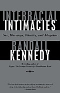 Interracial Intimacies: Sex, Marriage, Identity, and Adoption Cover