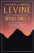 Who Dies?: An Investigation of Conscious Living and Conscious Dying Cover