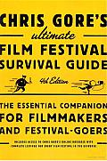 Chris Gore's Ultimate Film Festival Survival Guide, 4th Edition: The Essential Companion for Filmmakers and Festival-Goers Cover