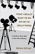 What I Really Want to Do on Set in Hollywood: A Guide to Real Jobs in the Film Industry Cover