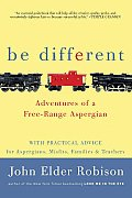Be Different: Adventures of a Free-Range Aspergian with Practical Advice for Aspergians, Misfits, Families &amp; Teachers Cover
