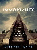 Immortality The Quest to Live Forever & How It Drives Civilization