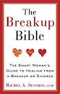 The Breakup Bible: The Smart Woman's Guide to Healing from a Breakup or Divorce Cover