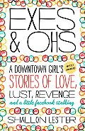 Exes & Ohs A Downtown Girls Mostly Awkward Tales of Love Lust Revenge & a Little Facebook Stalking