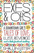 Exes and Ohs: A Downtown Girl's (Mostly Awkward) Tales of Love, Lust, Revenge, and a Little Facebook Stalking Cover