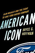 American Icon Alan Mulally & the Fight to Save the Ford Motor Company