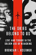 Skies Belong to Us Love & Terror in the Golden Age of Hijacking
