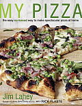 My Pizza: The Easy No-Knead Way to Make Spectacular Pizza at Home Cover