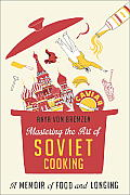 Mastering the Art of Soviet Cooking A Memoir of Food & Longing