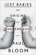 Just Babies The Origins of Good & Evil