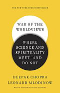 War of the Worldviews Where Science & Spirituality Meet & Do Not