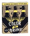 Color Me Drunk A Drinking & Drawing Activity Book