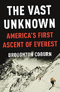 Vast Unknown Americas First Ascent of Everest