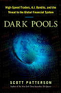 Dark Pools: High-Speed Traders, A.I. Bandits, and the Threat to the Global Financial System Cover