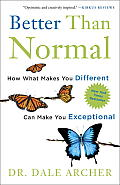 Better Than Normal How What Makes You Different Can Make You Exceptional