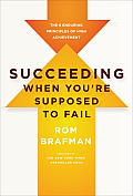 Succeeding When Youre Supposed to Fail The 6 Enduring Principles of High Achievement