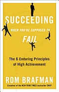 Succeeding When You're Supposed to Fail: The 6 Enduring Principles of High Achievement Cover
