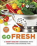 American Heart Association Go Fresh Shopping Storing & Cooking with Heart Healthy Foods