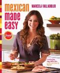 Mexican Made Easy: Everyday Ingredients, Extraordinary Flavor Cover