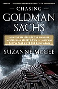 Chasing Goldman Sachs: How the Masters of the Universe Melted Wall Street Down... and Why They'll Take Us to the Brink Again Cover
