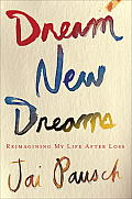 Dream New Dreams: Reimagining My Life after Loss Cover