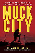 Muck City: Winning and Losing in Football's Forgotten Town Cover